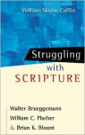 Struggling with Scripture - Walter Brueggemann, William C. Placher, Brian K. Blount