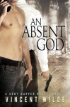 An Absent God (A Cody Harper Novel) - Vincent Wilde