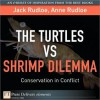 The Turtles Vs Shrimp Dilemma: Conservation in Conflict - Jack Rudloe, Anne Rudloe