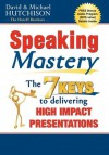 Speaking Mastery: The Keys to Delivering High Impact Presentations - David Hutchison, Michael Hutchison