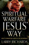 Spiritual Warfare Jesus' Way: How to Conquer Evil Spirits and Live Victoriously - Larry Richards