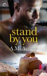 Stand By You - A.M. Arthur