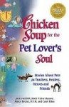 Chicken Soup for the Pet Lover's Soul: Stories about Pets as Teachers, Healers, Heroes and Friends - Jack Canfield, Mark Hansen, Carol Kline