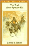 Trail of the Apache Kid - Lewis B. Patten