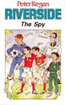 Riverside: The Spy - Peter Regan