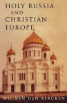 Holy Russia And Christian Europe: East And West In The Religious Ideology Of Russia - William Van Den Bercken, John Bowden