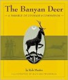 The Banyan Deer: A Parable of Courage and Compassion - Rafe Martin, Richard Wehrman, Richard Wehrman
