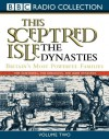 This Sceptred Isle: Dynasties: Vol 2 (BBC Radio Collection) - Christopher Lee