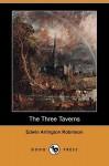 The Three Taverns (Dodo Press) - Edwin Arlington Robinson