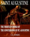 The Complete Thirteen Books Of The Confessions of St. Augustine (With Active Table of Contents) - Augustine of Hippo, Philip Schaff