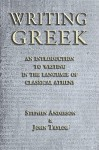 Writing Greek: An Introduction to Writing in the Language of Classical Athens - Stephen Anderson, John Taylor