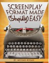Screenplay Format Made (Stupidly) Easy (ScriptBully Book Series 4) - Michael Rogan