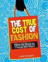 The True Cost of Fashion - Louise Spilsbury