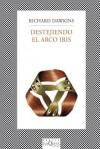 Destejiendo el Arco Iris: Ciencia, Ilucion, y el Deceo de Asombro - Joandomènec Ros, Richard Dawkins