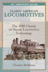 Classic American Locomotives: The 1909 Classic on Steam Locomotive Technology - Charles McShane
