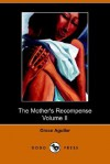 The Mother's Recompense, Volume 2, a Sequel to Home Influence - Grace Aguilar