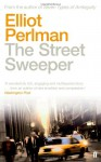 The Street Sweeper. Elliot Perlman - Elliot Perlman