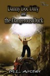 Danny Doc Dilly and the Dangerous Duck - M.L. Archer
