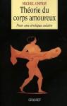 Théorie du corps amoureux (Essais Français) (French Edition) - Michel Onfray