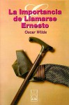La Importancia de Llamarse Ernesto - Oscar Wilde