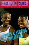 Serena & Venus Williams (Champion Sport Biographies) - Joseph Romain, Ken Sparling