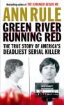 Green River, Running Red: The True Story Of America's Deadliest Serial Killer - Ann Rule