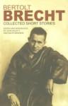 Short Stories 1921-1946 (Plays, Poetry, and Prose / Bertolt Brecht) - Bertolt Brecht, John Willett, Ralph Manheim, Yvonne Knapp