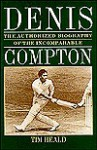 Denis: The Authorized Story of the Incomparable Compton - Tim Heald