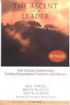 The Ascent of a Leader: How Ordinary Relationships Develop Extraordinary Character and Influence - Bill Thrall