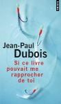 Si ce livre pouvait me rapprocher de toi - Jean-Paul Dubois