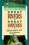 Great Rivers, Great Hatches - Charles R. Meck