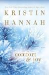Comfort & Joy: A Novel - Kristin Hannah