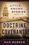 Little Known Stories About the Doctrine and Covenants - Dan Barker