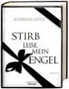 Stirb leise, mein Engel - Andreas Götz