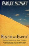 Rescue the Earth! - Farley Mowat