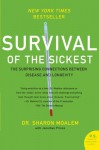 Survival of the Sickest: A Medical Maverick Discovers the Surprising Connections Between Disease and Longevity - Sharon Moalem, Jonathan Prince