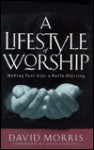 A Lifestyle of Worship: Making Your Life a Daily Offering - David Morris, Dutch Sheets