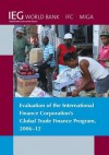 Evaluation of the International Finance Corporation's Global Trade Finance Program, 2006-12 - The World Bank
