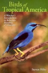 Birds of Tropical America: A Watcher's Introduction to Behavior, Breeding, and Diversity - Steven L. Hilty