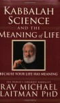 Kabbalah, Science and the Meaning of Life: Because Your Life Has Meaning - Michael Laitman
