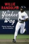 The Yankee Way: Playing, Coaching, and My Life in Baseball - Willie Randolph, Wayne Coffey
