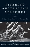 Stirring Australian Speeches: Definitive Collection from Botany to Bali - Michael Cathcart, Kate Darian-Smith