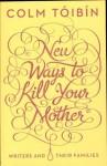 New Ways to Kill Your Mother - Colm Tóibín