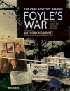 The Real History Behind Foyle's War: The True Stories That Inspired the Series - Rod Green, Anthony Horowitz
