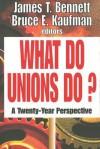 What Do Unions Do?: A Twenty Year Perspective - James T. Bennett, Bruce E. Kaufman