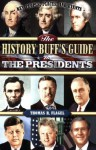 The History Buff's Guide to the Presidents (Key People, Places, and Events) - Thomas R. Flagel
