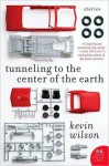 Tunneling to the Center of the Earth - Kevin Wilson