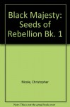 Black Majesty Bk 1 The Seeds of Rebellion (Bk. 1) - Christopher Nicole