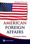 American Foreign Affairs: A Compact History - Gordon Tullock