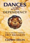 Dances with Dependency: Out of Poverty Through Self-Reliance - Calvin Helin
